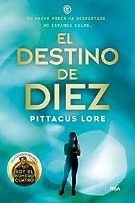 El destino de diez: Legados de Lorien VI par  PITTACUS LORE