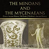 #9: The Minoans and the Mycenaeans - Greece Ancient History 5th Grade - Children's Ancient History