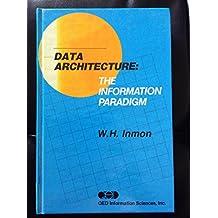Data Architecture: The Information Paradigm
