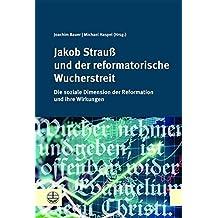 Jakob Strauß und der reformatorische Wucherstreit: Die soziale Dimension der Reformation und ihre Wirkungen