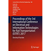 Proceedings of the 3rd International Conference on Electrical and Information Technologies for Rail Transportation (EITRT) 2017: Electrical Traction (Lecture Notes in Electrical Engineering)