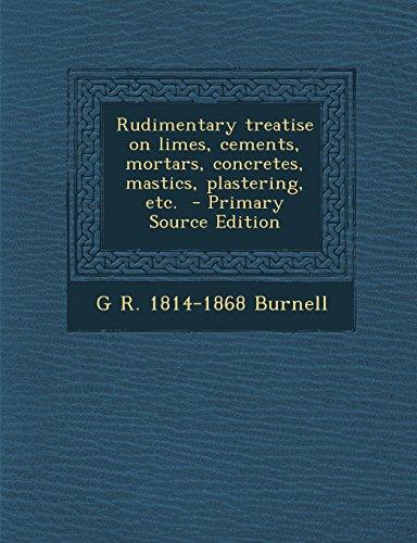 rudimentary-treatise-on-limes-cements-mortars-concretes-mastics-plastering-etc-primary-source-editio