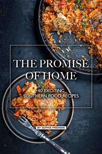 The Promise of Home: 40 Exciting Southern Food Recipes (English Edition) (Gewürze Für Dummies)