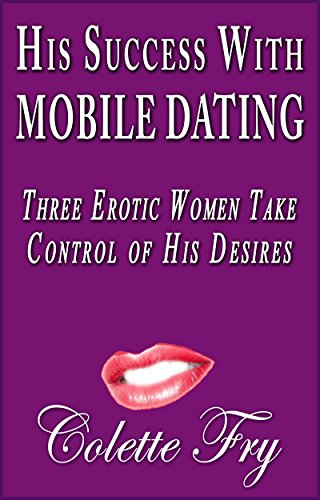 His Success With Mobile Dating: Three Erotic Women Take Control Of His Desires (Older Women Book 16) (English Edition)