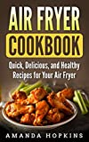 Air Fryer Cookbook: Quick, Delicious, and Healthy Recipes for Your Air Fryer (English Edition)
