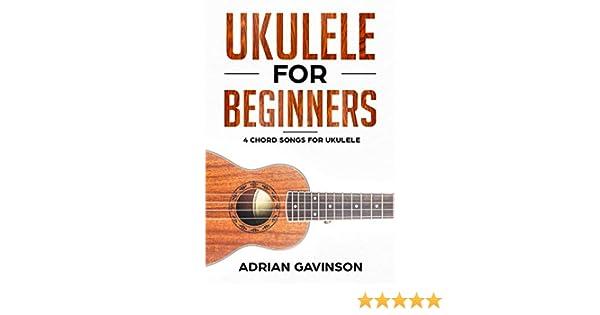 Ukulele For Beginners 4 Chord Songs For Ukulele Ebook Adrian