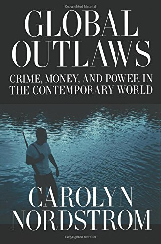 Nordstrom Bands (Global Outlaws: Crime, Money, and Power in the Contemporary World (California Series in Public Anthropology, Band 16))