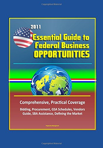2011-essential-guide-to-federal-business-opportunities-comprehensive-practical-coverage-bidding-proc