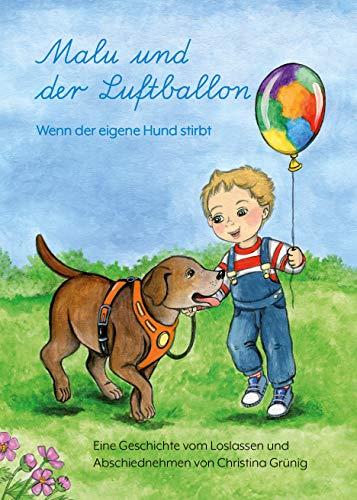Malu und der Luftballon - Wenn der eigene Hund stirbt: Eine Geschichte vom Loslassen und Abschiednehmen