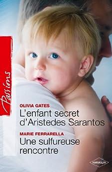 L'enfant secret d'Aristedes Sarantos + Une sulfureuse rencontre (Passions) par [Gates, Olivia, Ferrarella, Marie]