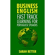 BUSINESS ENGLISH: FAST TRACK LEARNING FOR PORTUGUESE SPEAKERS: The 100 most used English business words with 600 phrase examples. (Portuguese Edition)