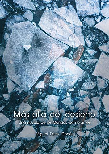 Más allá del desierto: Una novela de los Mundos Cambiantes por Miguel Pérez Cortés
