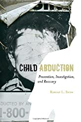 Child Abduction: Prevention, Investigation, and Recovery by Robert L. Snow (2008-09-30)