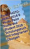 Corel PHOTO-PAINT 2018 & Photo-Paint Home and Student 2018 - Schulungsbuch mit integrierten Übungen