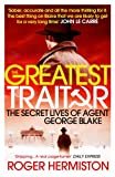 The Greatest Traitor (The Secret Lives of Agent George Blake) by Roger Hermiston