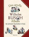 Das große Wilhelm Busch Album: Die schönsten Geschichten in Farbe -