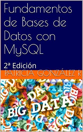 Fundamentos de Bases de Datos con MySQL: 2ª Edición por Patricia González R