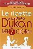Scarica Libro Le ricette della dieta Dukan dei 7 giorni (PDF,EPUB,MOBI) Online Italiano Gratis