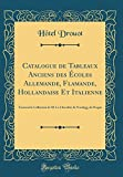 Catalogue de Tableaux Anciens des Écoles Allemande, Flamande, Hollandaise Et Italienne: Formant la Collection de M. Le Chevalier de Nordegg, de Prague (Classic Reprint)