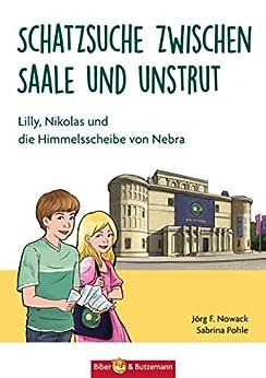 Schatzsuche zwischen Saale und Unstrut: Lilly, Nikolas und die Himmelscheibe von Nebra (Lilly und Nikolas 20)