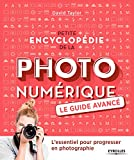 Petite encyclopédie de la photo numérique - L'essentiel pour progresser en photographie