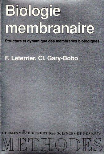 Biologie membranaire. Structure et dynamique des membranes biologiques par Leterrier