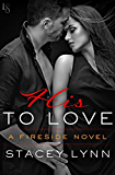 His to Love: A Fireside Novel