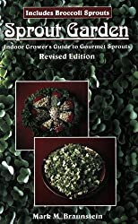 The Sprout Garden: The Indoor Grower's Guide to Gourmet Sprouts