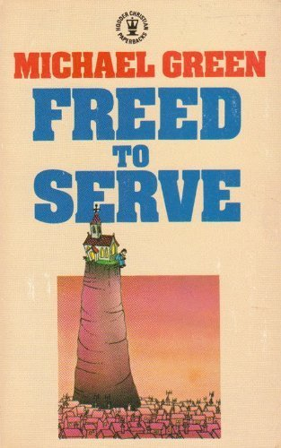Freed to Serve (Hodder Christian paperbacks) by MICHAEL GREEN (1983-05-03)