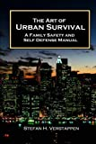 The Art of Urban Survival: A Family Safety and Self Defense Manual
