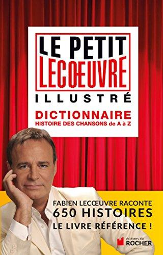 Le petit Lecoeuvre illustr: Dictionnaire. Histoire des chansons de A  Z