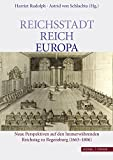 Reichsstadt - Reich - Europa: Neue Perspektiven auf den Immerwährenden Reichstag zu Regensburg (1663-1806) (Psychologie Sociale, Band 2749) - Rudolph Harriet