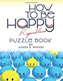 How To Be Happy Regardless Puzzle Book: Wordfinders and Cryptograms