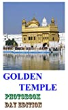 GOLDEN TEMPLE by Day: Photo Book - Day Edition (Golden Temple / Harmandir Sahib, Amritsar): Sikhism (Golden Temple Series 1)