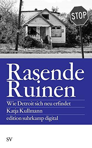 Rasende Ruinen: Wie Detroit sich neu erfindet (edition suhrkamp, Band 6218)