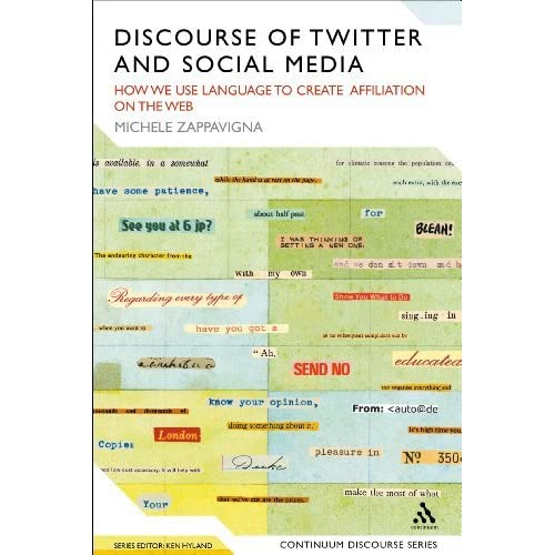 Discourse of Twitter and Social Media: How We Use Language to Create Affiliation on the Web (Continuum Discourse) by Michele Zappavigna (2012-02-23)