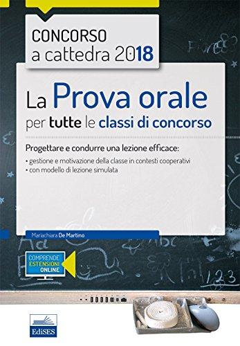 La prova orale per tutte le classi di concorso. Progettare e condurre una lezione efficace