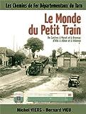 Le monde du petit train : De Castres à Murat et à Brassac d?Albi à Alban et à Valence...