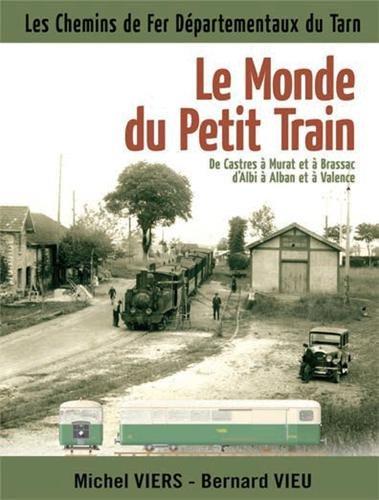 Le monde du petit train : De Castres à Murat et à Brassac d'Albi à Alban et à Valence