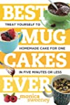 Best Mug Cakes Ever: Treat Yourself t...