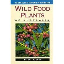 Wild Food Plants of Australia by Tim Low (1991-08-01)