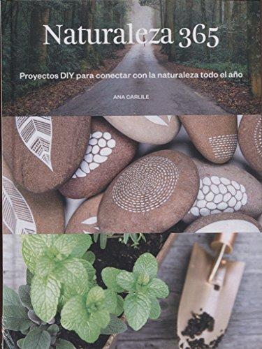 Naturaleza 365. Proyectos DIY para conectar con la naturaleza todo el año (GGDiy) por Anna Carlile