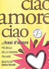 Idea Regalo - Ciao amore ciao. Le frasi d'amore più belle delle canzoni italiane