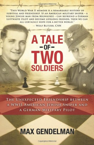 A Tale of Two Soldiers: The Unexpected Friendship Between a WWII American Jewish Sniper and a German Military Pilot