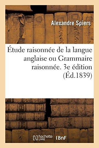 Étude raisonnée de la langue anglaise ou Grammaire raisonnée, cours de versions: et dictionnaire raisonné du texte dans l'ordre des matières. 3e édition