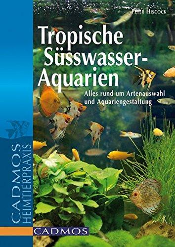 Preisvergleich Produktbild Tropische Süßwasser-Aquarien: Alles rund um Artenauswahl und Aquariengestaltung (Cadmos Aquaristik)