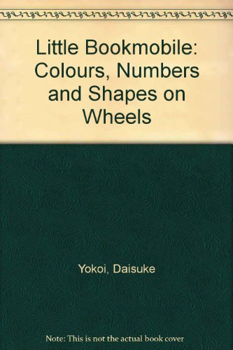 Little bookmobile : colours, numbers and shapes on wheels.