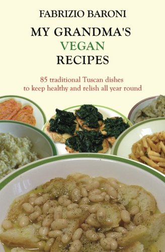 My Grandma's Vegan Recipes: 85 traditional Tuscan dishes  to keep healthy and relish all year round Relish Dish