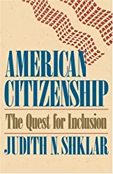 American Citizenship: The Quest for Inclusion (The Tanner Lectures on Human Values) by Judith N. Shklar (1998-08-11)
