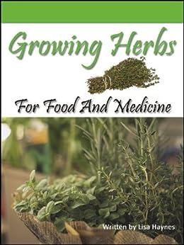 Growing Herbs For Food And Medicine (English Edition) par [Haynes, Lisa]